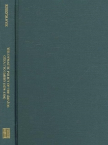 The Dynastic Policy of the Arpads, From Geza I to Emery (1074 - 1204), Hardback Book