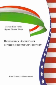 Hungarian Americans in the Current of History, Hardback Book