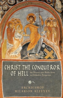 Christ the Conqueror of Hell : The Descent into Hades from the Orthodox Perspective, Paperback / softback Book