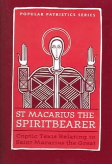 St. Macarius The Spirit Bearer: Coptic Texts Relating To Saint Macarius The Great, Hardback Book