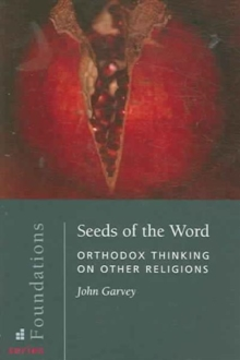 Seeds of the Word : Orthodox Thinking on Other Religions, Paperback / softback Book