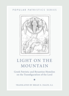 Light on the Mountain : Greek Patristic and Byzantine Homilies on the Transfiguration of the Lord, Paperback / softback Book