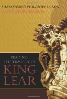 Shakespeare's Philosopher King : Reading the Tragedy of King Lear, Hardback Book