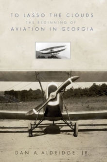 To Lasso  the Clouds : The Beginning of Aviation in Georgia, Hardback Book