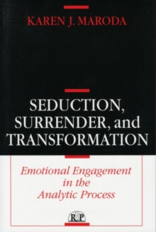 Seduction, Surrender, and Transformation : Emotional Engagement in the Analytic Process, Paperback / softback Book