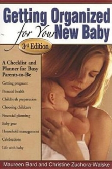 Getting Organized for Your New Baby : A Checklist and Planner for Busy Parents-to-be, Paperback Book
