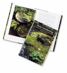 Moss Gardening : Including Lichens, Liverworts, and Other Miniatures, Hardback Book