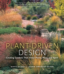 Plant-Driven Design : Creating Gardens That Honor Plants, Place, and Spirit, Hardback Book