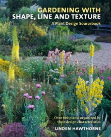 Gardening with Shape, Line, and Texture: A Plant Design Sourcebook, Hardback Book