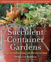 Succulent Container Gardens: Design Eye-Catching Displays with 350 Easy-Care Plants, Hardback Book