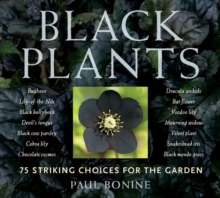 Black Plants : 75 Striking Choices for the Garden, Paperback Book