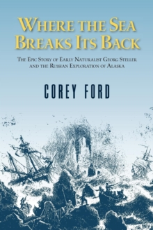 Where the Sea Breaks Its Back : The Epic Story - Georg Steller & the Russian Exploration of AK, EPUB eBook