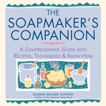 The Soap Maker's Companion : A Comprehensive Guide with Recipes, Techniques and Know-how, Paperback Book