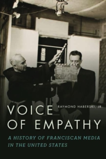Voice of Empathy : A History of Franciscan Media in the United States, Hardback Book