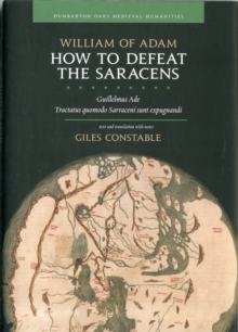 How to Defeat the Saracens - Guillelmus Ade, Tractatus Quomodo Sarraceni Sunt Expugnandi; Text and Translation with Notes, Hardback Book