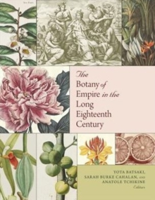 The Botany of Empire in the Long Eighteenth Century, Hardback Book