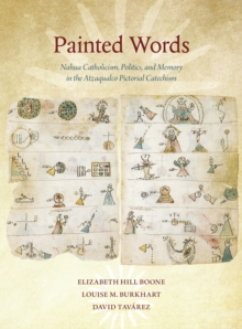 Painted Words - Nahua Catholicism, Politics, and Memory in the Atzaqualco Pictorial Catechism, Paperback / softback Book