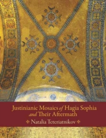 Justinianic Mosaics of Hagia Sophia and Their Aftermath, Hardback Book