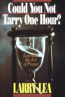 Could You Not Tarry One Hour? : Learning the Joy of Praying, Paperback / softback Book
