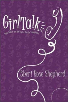 Girl Talk : Hope, Humor and Hot Topics for the Young Heart, Paperback / softback Book