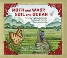 Moth and Wasp, Soil and Ocean : Remembering Chinese Scientist Pu Zhelong's Work for Sustainable Farming, Hardback Book