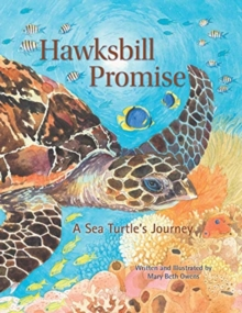 Hawksbill Promise : The Journey of an Endangered Sea Turtle, Hardback Book