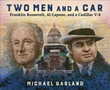 Two Men and a Car : Franklin Roosevelt, Al Capone, and a Cadillac V-8, Hardback Book