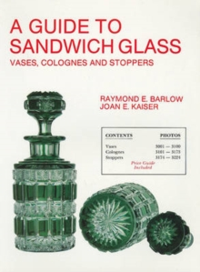 A Guide to Sandwich Glass : Vases, Colognes and Stoppers. From Vol.3, Paperback / softback Book
