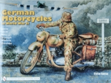 German Motorcycles in World War II : B.M.W., D.K.W., N.S.U., Triumph, Viktoria, Zundapp, Paperback Book