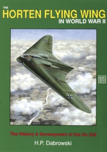 The Horten Flying Wing in World War II : The History and Development of the HO 229, Paperback Book