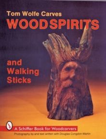 Tom Wolfe Carves Wood Spirits and Walking Sticks, Paperback Book