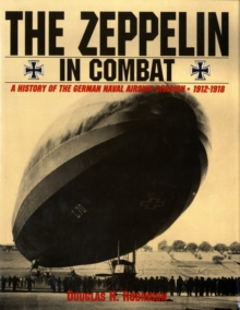 The Zeppelin in Combat : A History of the German Naval Airship Division, Hardback Book