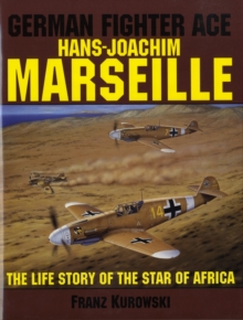 "German Fighter Ace Hans-Joachim Marseille : The Life Story of the ""Star of Africa"", Hardback Book"