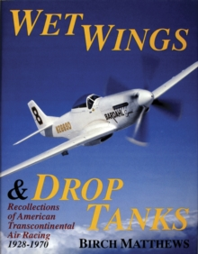Wet Wings & Drop Tanks : Recollections of American Transcontinental Air Racing 1928-1970, Hardback Book