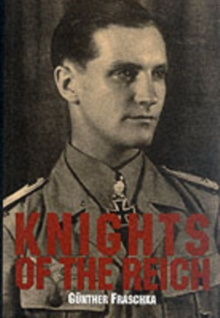 Knights of the Reich : The Twenty-Seven Most HIghly Decorated Soldiers of the Wehrmacht in World War II, Hardback Book