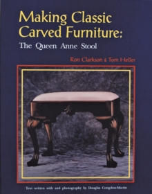 Making Classic Carved Furniture: Queen Anne Stool, Paperback / softback Book