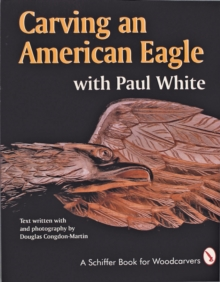 Carving an American Eagle with Paul White, Paperback / softback Book