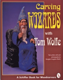 Carving Wizards with Tom Wolfe, Paperback / softback Book