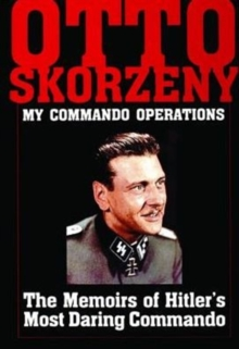 Otto Skorzeny: My Commando Operations : The Memoirs of Hitler's Most Daring Commando, Hardback Book