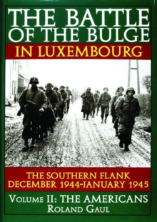 Battle of the Bulge in Luxembourg : The Southern Flank - December 1944-January 1945 -- Volume II: The Americans, Hardback Book