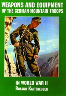 Weapons and Equipment of the German Mountain Troops in World War II, Paperback Book