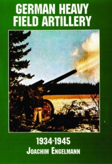 German Heavy Field Artillery in World War II, Paperback / softback Book