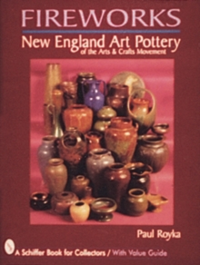 Fireworks : New England Art Pottery of the Arts and Crafts Movement, Hardback Book