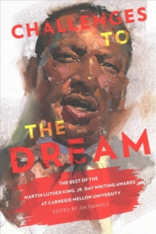 Challenges to the Dream : The Best of the Martin Luther King, Jr. Day Writing Awards at Carnegie Mellon University, Paperback / softback Book