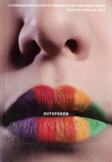 OutSpoken : A Canadian Collection of Lesbian Scenes and Monologues, Paperback Book