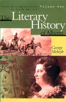 The Literary History of Alberta Volume One : From Writing-on-Stone to World War Two, Hardback Book
