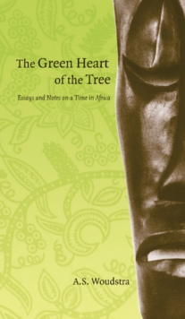 The Green Heart of the Tree : Essays and Notes on a Time in Africa, Paperback / softback Book
