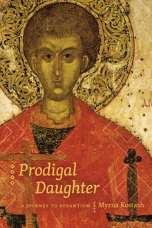 Prodigal Daughter : A Journey to Byzantium, Paperback / softback Book