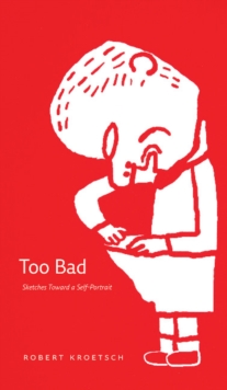 Too Bad : Sketches Toward a Self-Portrait, Paperback / softback Book