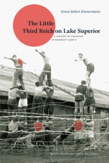 The Little Third Reich on Lake Superior : A History of Canadian Internment Camp R, Paperback Book